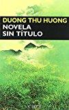 Portada de NOVELA SIN TÍTULO (NARRATIVA) DE DUONG THU HUONG (1 ENE 1998) TAPA BLANDA