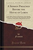 Portada de A SERMON PREACHED BEFORE THE HOUSE OF LORDS: IN THE ABBEY-CHURCH AT WESTMINSTER, UPON MONDAY, JANUARY 31, 1731, BEING THE DAY APPOINTED TO BE KEPT AS ... OF KING CHARLES THE FIRST (CLASSIC REPRINT) BY FRANCIS FRANCIS (2015-09-27)