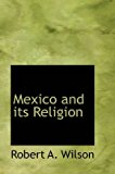 Portada de [(MEXICO AND ITS RELIGION)] [BY (AUTHOR) ROBERT A WILSON] PUBLISHED ON (AUGUST, 2008)