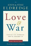 Portada de LOVE AND WAR PARTICIPANT'S GUIDE WITH DVD: FINDING THE MARRIAGE YOU'VE DREAMED OF BY ELDREDGE, JOHN, ELDREDGE, STASI PAP/DVD EDITION [PAPERBACK(2010/11/23)]