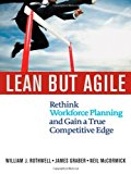 Portada de LEAN BUT AGILE: RETHINK WORKFORCE PLANNING AND GAIN A TRUE COMPETITIVE EDGE BY WILLIAM J. ROTHWELL (2012-01-18)