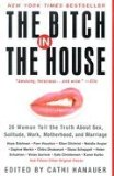 Portada de THE BITCH IN THE HOUSE: 26 WOMEN TELL THE TRUTH ABOUT SEX, SOLITUDE, WORK, MOTHERHOOD, AND MARRIAGE