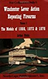 Portada de WINCHESTER LEVER ACTION REPEATING FIREARMS : THE MODELS OF 1866, 1873 & 1876 (FOR COLLECTORS ONLY) BY ARTHUR PIRKLE (2010-01-01)