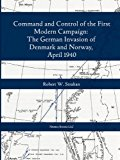 Portada de COMMAND AND CONTROL OF THE FIRST MODERN JOINT CAMPAIGN: THE GERMAN INVASION OF DENMARK AND NORWAY, APRIL 1940 BY ROBERT W. STRAHAN (2010-04-09)