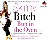 Portada de SKINNY BITCH: BUN IN THE OVEN: A GUTSY GUIDE TO BECOMING ONE HOT AND HEALTHY MOTHER! BY RORY FREEDMAN (2008-09-01)