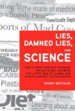 Portada de LIES, DAMNED LIES, AND SCIENCE: HOW TO SORT THROUGH THE NOISE AROUND GLOBAL WARMING, THE LATEST HEALTH CLAIMS, AND OTHER SCIENTIFIC CONTROVERSIES 1ST (FIRST) BY SEETHALER, SHERRY (2009) HARDCOVER