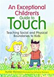 Portada de AN EXCEPTIONAL CHILDREN'S GUIDE TO TOUCH: TEACHING SOCIAL AND PHYSICAL BOUNDARIES TO KIDS BY MCKINLEY HUNTER MANASCO (2012-08-15)