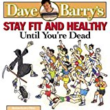 Portada de DAVE BARRY'S STAY FIT AND HEALTHY UNTIL YOU'RE DEAD BY DAVE BARRY (2000-05-02)