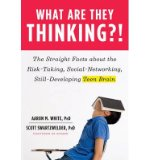 Portada de [(WHAT ARE THEY THINKING?!: THE STRAIGHT FACTS ABOUT THE RISK-TAKING, SOCIAL-NETWORKING, STILL-DEVELOPING TEEN BRAIN)] [ BY (AUTHOR) SCOTT SWARTZWELDER, BY (AUTHOR) AARON M. WHITE ] [MAY, 2013]