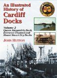 Portada de AN ILLUSTRATED HISTORY OF CARDIFF DOCKS: QUEEN ALEXANDRIA DOCK, ENTRANCE CHANNEL AND MOUNT STUART DRY DOCKS PT. 2 (MARITIME HERITAGE) BY JOHN HUTTON (24-JUL-2008) PAPERBACK