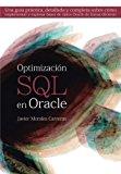 Portada de OPTIMIZACI?3N SQL EN ORACLE: UNA GU?-A PR??CTICA, DETALLADA Y COMPLETA SOBRE C?3MO IMPLEMENTAR Y EXPLOTAR BASES DE DATOS ORACLE DE FORMA EFICIENTE (SPANISH EDITION) BY JAVIER MORALES CARRERAS (2013-10-30)