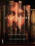 Portada de ALAN MOORE: STORYTELLER BY GARY SPENCER MILLIDGE, MICHAEL MOORCOCK (2011) HARDCOVER