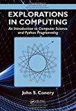 Portada de EXPLORATIONS IN COMPUTING: AN INTRODUCTION TO COMPUTER SCIENCE AND PYTHON PROGRAMMING (CHAPMAN & HALL/CRC TEXTBOOKS IN COMPUTING) BY JOHN S. CONERY (2014-10-28)