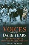 Portada de VOICES FROM THE DARK YEARS: THE TRUTH ABOUT OCCUPIED FRANCE 1940-1945 BY DOUGLAS BOYD (2007-06-01)