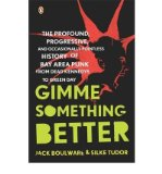 Portada de [(GIMME SOMETHING BETTER: THE PROFOUND, PROGRESSIVE AND OCCASIONALLY POINTLESS HISTORY OF BAY AREA PUNK FROM DEAD KENNEDYS TO GREEN DAY)] [AUTHOR: JACK BOULWARE] PUBLISHED ON (FEBRUARY, 2010)