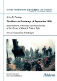 Portada de THE MOSCOW BOMBINGS OF SEPTEMBER 1999: EXAMINATIONS OF RUSSIAN TERRORIST ATTACKS AT THE ONSET OF VLADIMIR PUTIN'S RULE (SOVIET AND POST-SOVIET POLITICS AND SOCIETY) 2ND EDITION BY DUNLOP, JOHN (2014) PAPERBACK