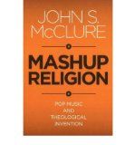 Portada de [(MASHUP RELIGION: POP MUSIC & THEOLOGICAL INVENTION)] [ BY (AUTHOR) JOHN S. MCCLURE ] [OCTOBER, 2011]