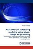 Portada de REAL-TIME TASK SCHEDULING MODELING USING MIXED-INTEGER PROGRAMMING: IMPLEMENTATION OF A NON-PREEMPTIVE AND PREEMPTIVE INTEGER PROGRAMMING BASED REAL-TIME TASK SCHEDULING MODELS BY HAMIDA ELMEHADJI (2010-09-08)