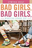 Portada de BAD GIRLS, BAD GIRLS, WHATCHA GONNA DO? BY CYNTHIA VOIGT (2006-06-27)