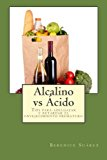 Portada de ALCALINO VS ACIDO: TIPS PARA ADELGAZAR Y RETARDAR EL ENVEJECIMIENTO PREMATURO (WELLNESS AND FITNESS MASTERY SERIES) (VOLUME 2) (SPANISH EDITION) BY BERENICE SUAREZ (2016-06-02)