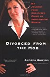 Portada de DIVORCED FROM THE MOB: MY JOURNEY FROM ORGANIZED CRIME TO INDEPENDENT WOMAN BY ANDREA GIOVINO (28-MAR-2005) PAPERBACK