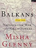 Portada de THE BALKANS: NATIONALISM, WAR AND THE GREAT POWERS 1809-1999 BY MISHA GLENNY (1999-11-01)