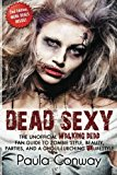 Portada de DEAD SEXY: THE WALKING DEAD FAN GUIDE TO ZOMBIE STYLE, BEAUTY, PARTIES AND GHOUL-LURCHING UNLIFESTYLE BY PAULA CONWAY (2013-11-13)