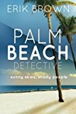 Portada de PALM BEACH DETECTIVE: SUNNY SKIES, SHADY PEOPLE BY ERIK R BROWN (2012-01-19)