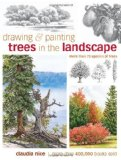 Portada de DRAWING AND PAINTING TREES IN THE LANDSCAPE BY CLAUDIA NICE (ILLUSTRATED, 30 SEP 2011) HARDCOVER