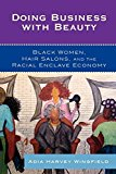 Portada de DOING BUSINESS WITH BEAUTY: BLACK WOMEN, HAIR SALONS, AND THE RACIAL ENCLAVE ECONOMY (PERSPECTIVES ON A MULTIRACIAL AMERICA) BY ADIA HARVEY WINGFIELD WASHINGTON UNIVERSITY IN ST. LOUIS (2009-07-15)