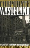 Portada de CORPORATE WASTELAND: THE LANDSCAPE AND MEMORY OF DEINDUSTRIALIZATION BY HIGH, STEVEN, LEWIS, DAVID W. (2007) PAPERBACK