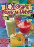 Portada de 101 GREAT TROPICAL DRINKS: COCKTAILS, COOLERS, COFFEES AND VIRGIN DRINKS BY TSUTSUMI, CHERYL CHEE (2003) SPIRAL-BOUND