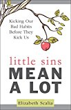 Portada de LITTLE SINS MEAN A LOT: KICKING OUR BAD HABITS BEFORE THEY KICK US BY ELIZABETH SCALIA (2016-05-09)