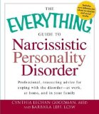 Portada de THE EVERYTHING GUIDE TO NARCISSISTIC PERSONALITY DISORDER: PROFESSIONAL, REASSURING ADVICE FOR COPING WITH THE DISORDER - AT WORK, AT HOME, AND IN YOUR FAMILY (EVERYTHING SERIES) BY GOODMAN M.ED, CYNTHIA LECHAN, LEFF LCSW, BARBARA (12/15/2011)