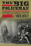 Portada de THE BIG POLICEMAN: THE RISE AND FALL OF AMERICA'S FIRST, MOST RUTHLESS, AND GREATEST DETECTIVE BY CONWAY, J. NORTH (2010) HARDCOVER
