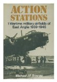 Portada de ACTION STATIONS 1: WARTIME MILITARY AIRFIELDS OF EAST ANGLIA 1939-1945 BY BOWYER, MICHAEL J.F. (1979) HARDCOVER