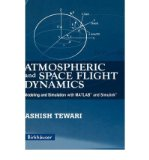 Portada de [(ATMOSPHERIC AND SPACE FLIGHT DYNAMICS: MODELING AND SIMULATION WITH MATLAB AND SIMULINK )] [AUTHOR: ASHISH TEWARI] [JUL-2007]