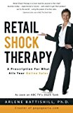 Portada de RETAIL SHOCK THERAPY: A PRESCRIPTION FOR WHAT AILS YOUR ONLINE SALES BY ARLENE BATTISHILL PH.D. (2016-05-06)