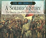 Portada de A SOLDIER'S STORY: THE DOUBLE LIFE OF A CONFEDERATE SPY (CIVIL WAR CHRONICLES) BY DAVID PHILLIPS (1997-06-02)