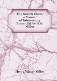Portada de THE GOLDEN CHAIN, A MANUAL OF INTERCESSORY PRAYER, ED. BY H.W. MILLER
