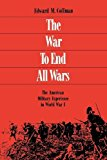 Portada de THE WAR TO END ALL WARS: THE AMERICAN MILITARY EXPERIENCE IN WORLD WAR I BY EDWARD COFFMAN (1998-07-23)