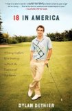Portada de 18 IN AMERICA: A YOUNG GOLFER'S EPIC JOURNEY TO FIND THE ESSENCE OF THE GAME BY DETHIER, DYLAN (2013) HARDCOVER
