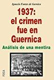 Portada de 1937: EL CRIMEN FUE EN GUERNICA. ANALÍSIS DE UNA MENTIRA (INVESTIGACIÓN)