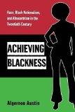 Portada de ACHIEVING BLACKNESS: RACE, BLACK NATIONALISM, AND AFROCENTRISM IN THE TWENTIETH CENTURY BY AUSTIN, ALGERNON (2006) PAPERBACK