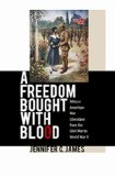 Portada de [A FREEDOM BOUGHT WITH BLOOD: AFRICAN AMERICAN WAR LITERATURE FROM THE CIVIL WAR TO WORLD WAR II] (BY: JENNIFER C. JAMES) [PUBLISHED: SEPTEMBER, 2007]