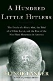 Portada de A HUNDRED LITTLE HITLERS: THE DEATH OF A BLACK MAN, THE TRIAL OF A WHITE RACIST, AND THE RISE OF THE NEO-NAZI MOVEMENT IN AMERICA BY ELINOR LANGER (2003-09-02)