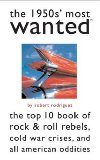 Portada de THE 1950S' MOST WANTED: THE TOP 10 BOOK OF ROCK AND ROLL REBELS, COLD WAR CRISES, AND ALL-AMERICAN ODDITIES BY ROBERT RODRIGUEZ (8-JUN-2006) PAPERBACK
