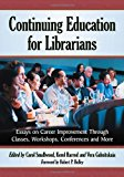 Portada de CONTINUING EDUCATION FOR LIBRARIANS: ESSAYS ON CAREER IMPROVEMENT THROUGH CLASSES, WORKSHOPS, CONFERENCES AND MORE BY CAROL SMALLWOOD, KEROL HARROD, VERA GUBNITSKAIA, FOREWORD BY (2013) PAPERBACK