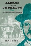 Portada de ALWAYS FOR THE UNDERDOG: LEATHER BRITCHES SMITH AND THE GRABOW WAR (TEXAS FOLKLORE SOCIETY EXTRA BOOK) FIRST EDITION BY LEJEUNE, KEAGAN (2010) HARDCOVER