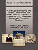 Portada de CENTRIFUGAL ENGINEERING AND PATENTS CORPORATION V. THE BLACK-CLAWSON COMPANY U.S. SUPREME COURT TRANSCRIPT OF RECORD WITH SUPPORTING PLEADINGS BY HARRISON F LYMAN (2011-10-27)